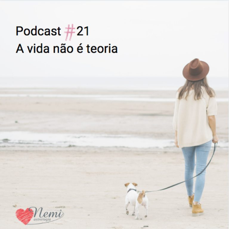 Podcast 21 – A vida não é teoria, é prática